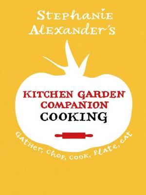 Kitchen Garden Companion - Cooking by Stephanie Alexander