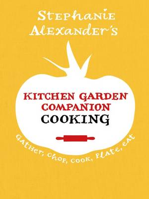 Kitchen Garden Companion - Cooking by Stephanie Alexander