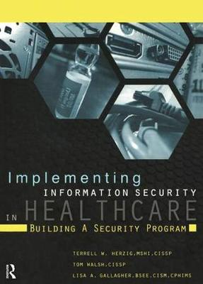 Implementing Information Security in Healthcare by Terrell Herzig
