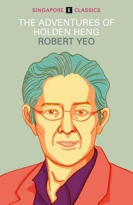 The Adventures of Holden Heng by Robert Yeo