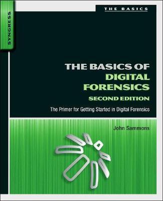 The Basics of Digital Forensics by John Sammons