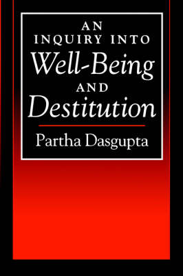 An Inquiry into Well-Being and Destitution by Partha Dasgupta