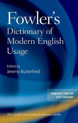 Fowler's Dictionary of Modern English Usage by Jeremy Butterfield