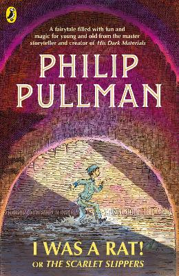 I Was a Rat! Or, The Scarlet Slippers by Philip Pullman