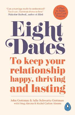 Eight Dates: To keep your relationship happy, thriving and lasting by Dr John Gottman