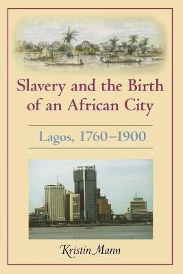 Slavery and the Birth of an African City by Kristin Mann