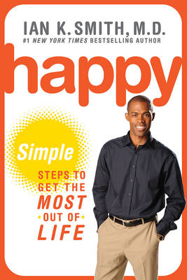 Happy: Simple Steps to Get the Most Out of Life by Ian K. Smith