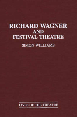 Richard Wagner and Festival Theatre by Simon Williams