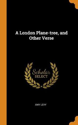 A London Plane-Tree, and Other Verse by Amy Levy
