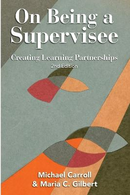 On Being a Supervisee: Creating Learning Partnerships by Maria C. Gilbert