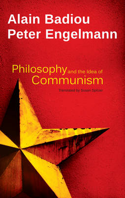 Philosophy and the Idea of Communism by Alain Badiou