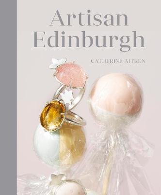 Artisan Edinburgh by Catherine Aitken