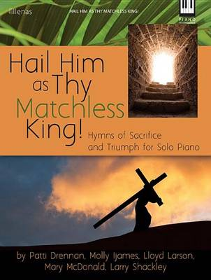 Hail Him as Thy Matchless King! by Various
