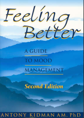 Feeling Better: A Guide to Mood Management by Antony Kidman