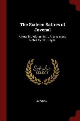 Sixteen Satires of Juvenal by Juvenal