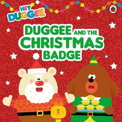 Hey Duggee: Duggee and the Christmas Badge by Hey Duggee