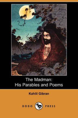 The Madman: His Parables and Poems (Dodo Press) by Kahlil Gibran