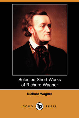 Selected Short Works of Richard Wagner (Dodo Press) by Richard Wagner