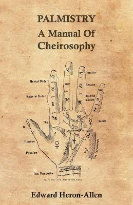Palmistry - A Manual Of Cheirosophy by Ed. Heron-Allen