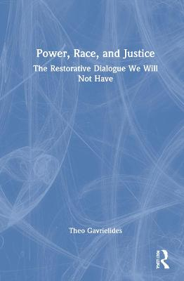 Power, Race, and Justice: The Restorative Dialogue We Will Not Have book