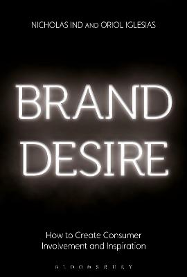 Brand Desire: How to Create Consumer Involvement and Inspiration by Nicholas Ind