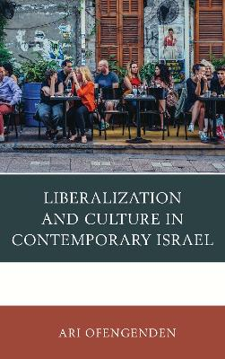 Liberalization and Culture in Contemporary Israel by Ari Ofengenden