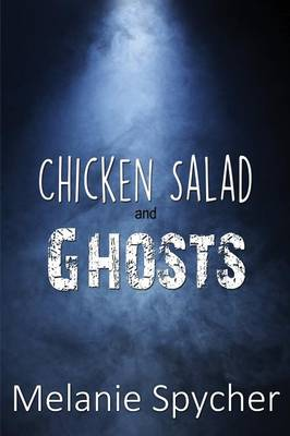 Chicken Salad and Ghosts by Melanie Spycher