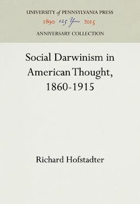 Social Darwinism in American Thought, 1860-1915 by Richard Hofstadter