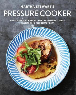 Martha Stewart's Pressure Cooker by Editors Of Martha Stewart Livi