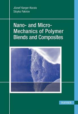 Nano- And Micro-Mechanics of Polymer Blends and Composites by Jozsef Karger-Kocsis