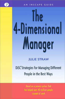 The 4-Dimensional Manager: DiSC Strategies for Managing Different People in the Best Ways by Julie Straw