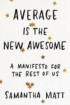 Average is the New Awesome: A Manifesto for the Rest of Us book