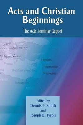Acts and Christian Beginnings by Dennis E. Smith