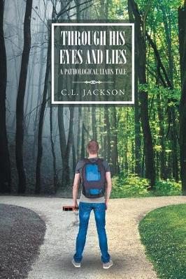 Through His Eyes and Lies by C L Jackson