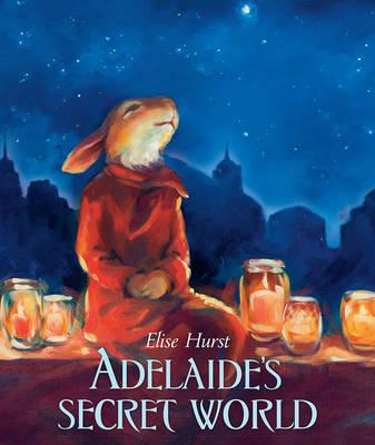 Adelaide'S Secret World by Elise Hurst