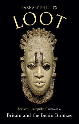 Loot: Britain and the Benin Bronzes by Barnaby Phillips