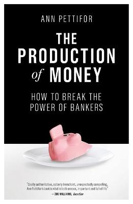 The Production of Money by Ann Pettifor