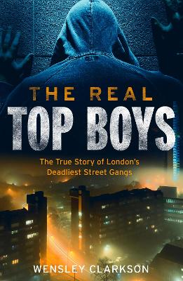 The Real Top Boys: The True Story of London's Deadliest Street Gangs book
