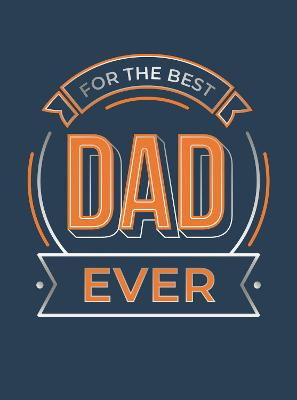 For the Best Dad Ever: The Perfect Gift to Give to Your Dad by Summersdale Publishers