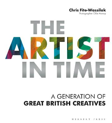 The Artist in Time: A Generation of Great British Creatives by Chris Fite-Wassilak