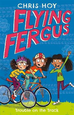 Flying Fergus 8: Trouble on the Track by Sir Chris Hoy