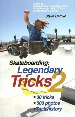 Skateboarding: Legendary Tricks 2 by Steve Badillo