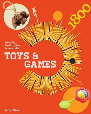 How We Used To Live In Australia: Toys and Games by Rachel Dixon