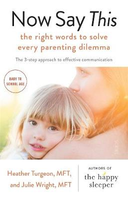 Now Say This: The Right Words to Solve Every Parenting Dilemma by Heather Turgeon