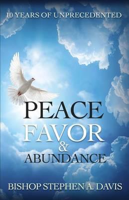 10 Years of Unprecedented Peace, Favor & Abundance by Stephen a Davis