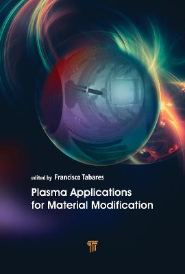 Plasma Applications for Material Modification: From Microelectronics to Biological Materials by Francisco L. Tabares