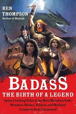 Badass: The Birth of a Legend by Ben Thompson
