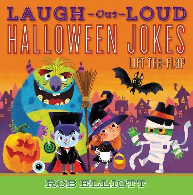 Laugh-Out-Loud Halloween Jokes: Lift-the-Flap by Rob Elliott