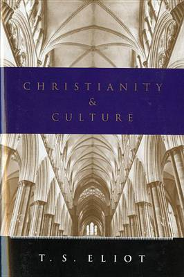 Christianity and Culture by Professor T S Eliot