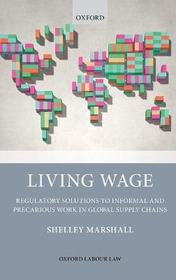Living Wage: Regulatory Solutions to Informal and Precarious Work in Global Supply Chains by Shelley Marshall